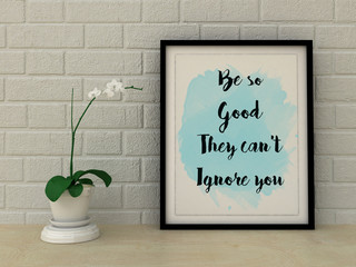 Inspirational motivational quote Be so Good They Can't Ignore You.  Success concept. Scandinavian style home interior decoration.