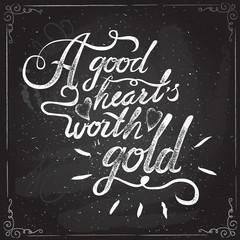A good heart worth gold. vintage motivational hand drawn brush script lettering