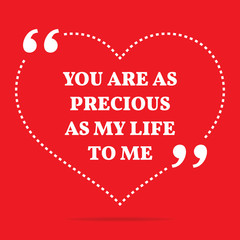Inspirational love quote. You are as precious as my life to me.