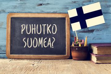 question do you speak Finnish? written in Finnish
