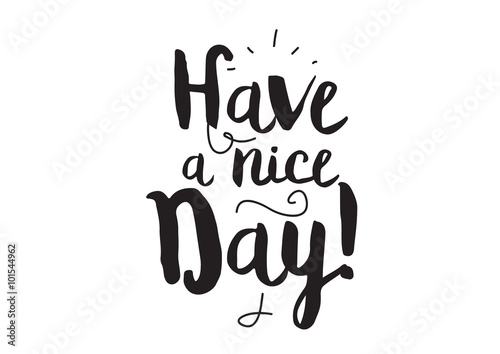 Have A Nice Day. Greeting Card With Modern Calligraphy. Isolated  Typographical Concept. Inspirational