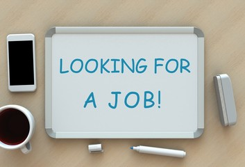 Looking for a job!, message on whiteboard, smart phone and coffee on table