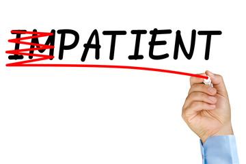 impatient becomes patient