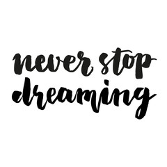 Never stop dreaming brush lettering.