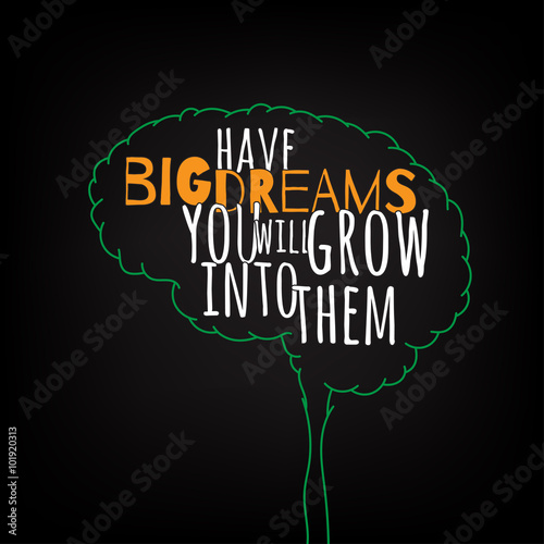 have big dreams you will grow into them motivation clever ideas in the brain poster