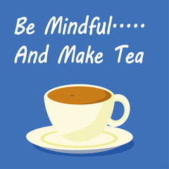 Freshly made tea in a cup and saucer with the phrase Be Mindful and Make Tea added in white text on a blue background
