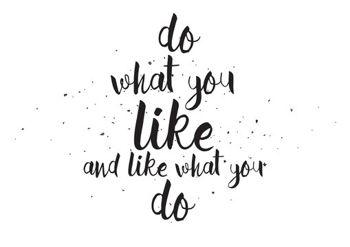 Do what you like and like what you do inscription. Greeting card with calligraphy. Hand drawn design. Black and white.