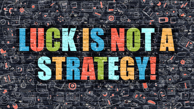 Luck is Not a Strategy Concept. Luck is Not a Strategy Drawn on Dark Wall. Luck is Not a Strategy in Multicolor. Luck is Not a Strategy Concept in Modern Doodle Style.
