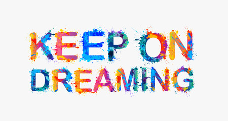 KEEP on DREAMING. Motivation inscription of splash paint letters