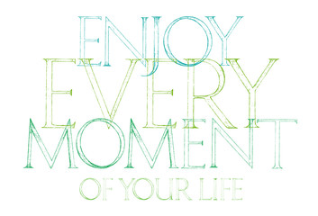 Enjoy Every Moment Of Your Life quote typography