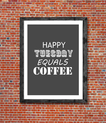 Happy tuesday equals coffee written in picture frame
