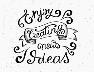 Enjoy creating new ideas scribble handwritten design element for motivation and inspirational poster, t-shirt and bags, invitations and cards. Handdrawn lettering quote isolated on white background