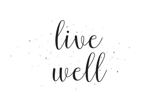 Live well inscription. Greeting card with calligraphy. Hand drawn design. Black and white.