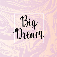 Dream Big lettering. Motivational inspirational phrase on vector marble background