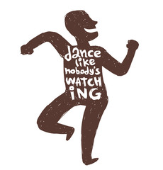 "Vector motivational card with cartoon image of a black silhouette of dancing man with white lettering ""Dance like nobody's watching"" on a white background. Hand drawn typography poster. Quote, phrase."