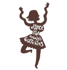 "Vector motivational card with cartoon image of black silhouette of dancing woman with white lettering ""Dance like nobody's watching"" on a white background. Hand drawn typography poster. Quote, phrase."