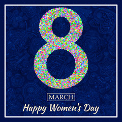 Womens Day greeting card. Beautiful glitter figure eight, text 8 March, Happy Womens Day, background with bokeh, bubbles, blinks, stars, hearts and flowers at the back. Vector illustration.