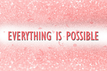 Everything is possible on glitter abstract background