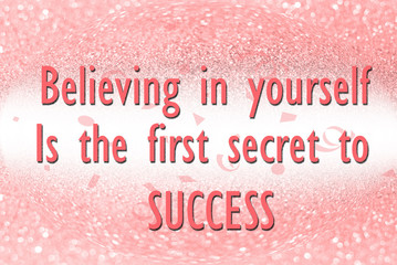 Believing in yourself is the secret to success on glitter abstract background