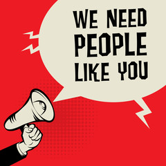 Megaphone Hand, business concept with text We Need People Like Y