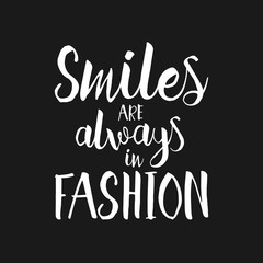 Smiles are always in fashion - Hand drawn inspirational quote. Vector hand drawn housewarming lettering poster