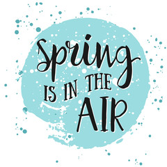 Spring is in the air - hand drawn inspiration quote. Spring Vector lettering quotation