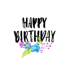 Happy birthday hand drawn modern lettering with watercolor flowers