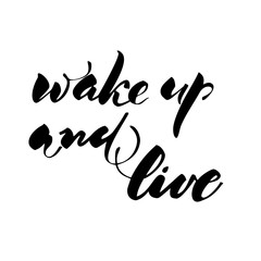 Wake up and live. Inspirational quote handwritten with black ink and brush, custom lettering for posters, t-shirts and cards, fashion design.  Vector calligraphy isolated on white background.