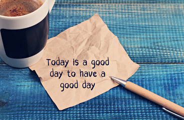 Inspiration motivation quotation Today is a good day to have a good day and coffee cap