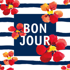 Print for tee shirt with message Bonjour in the dark blue square. Bright red nasturtiums on the striped nautical background. Watercolor with big flowers. Design artwork.