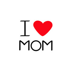 I love mom Happy mothers day Text with red heart sign Greeting card Flat design style White background Isolated