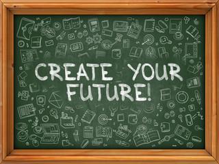 Hand Drawn Create Your Future on Green Chalkboard.
