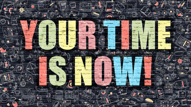 Your Time is Now Concept. Your Time is Now Drawn on Dark Wall. Your Time is Now in Multicolor. Your Time is Now Concept. Modern Illustration in Doodle Design of Your Time is Now.