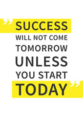 Success will not come tomorrow unless you start today. Inspirational (motivational) quote on white background. Positive affirmation for print, poster. Vector typography graphic design illustration.