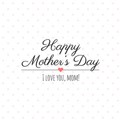 Happy Mother's Day vector lettering. Abstract greeting card design with polka dots. Gift card. Happy Mother's Day, I love you!
