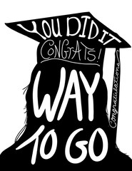 graduation illustration vector design, hand drawn silhouette of student with cap and tassel and hand written white typography lettering saying you did it, way to go, and congratulations.