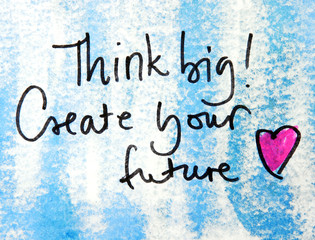 think big and create your future