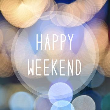 Happy weekend on bokeh background