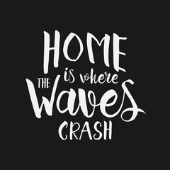 Home is where the waves crash - hand drawn inspirational quote.