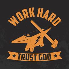 Work hard trust god. Yellow. Anvil and hammer.