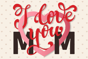 I love you Mom, hand lettering Greeting Card. Happy Mother's Day