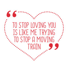 Funny love quote. To stop loving you is like me trying to stop a