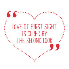 Funny love quote. Love at first sight is cured by the second loo