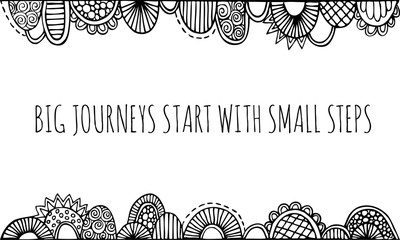 Big journeys start with small steps hand drawn doodle vector illustration