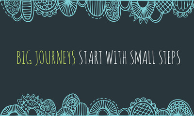 Big journeys start with small steps hand drawn doodle vector illustration colour