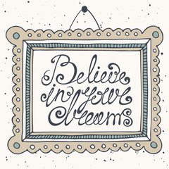 Believe in your dream motivation hand drawn lettering background
