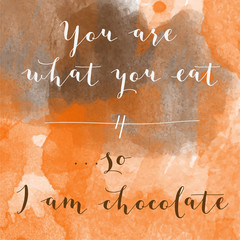 """""""You are what you eat, so I am chocolate"""" motivation watercolor"""
