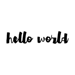 Hello World - Vector inspirational quote. Hand lettering, typographic element for your design. Spring Quote. Housewarming Spring hand lettering poster. Modern Calligraphy text.