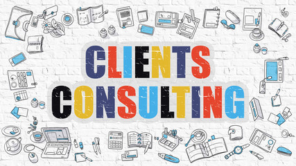Clients Consulting Concept. Clients Consulting Drawn on White Wall.  Modern Style Illustration. Doodle Design Style of Clients Consulting. Line Style Illustration. White Brick Wall.