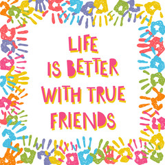 Life is better with true friends